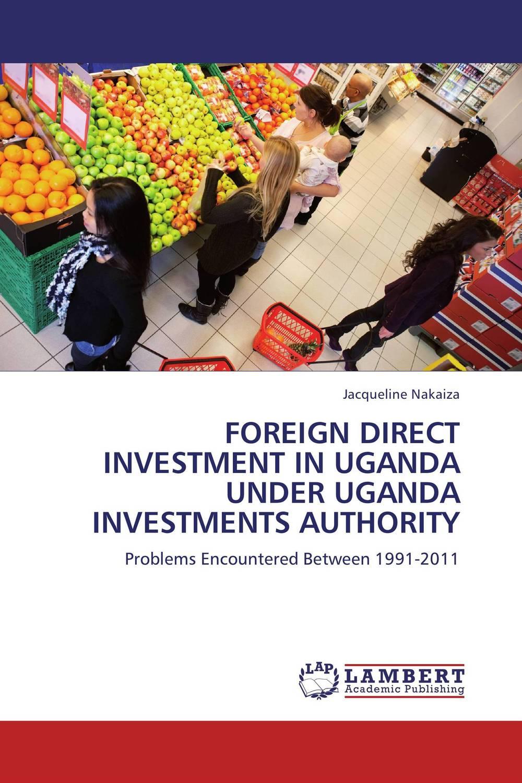 FOREIGN DIRECT INVESTMENT IN UGANDA UNDER UGANDA INVESTMENTS AUTHORITY