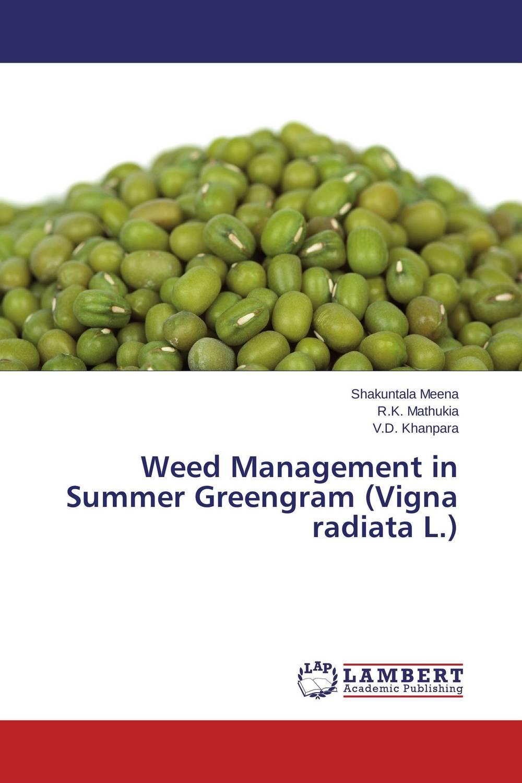 Shakuntala Meena,R.K. Mathukia and V.D. Khanpara Weed Management in Summer Greengram (Vigna radiata L.) mohd mazid and taqi ahmed khan interaction between auxin and vigna radiata l under cadmium stress