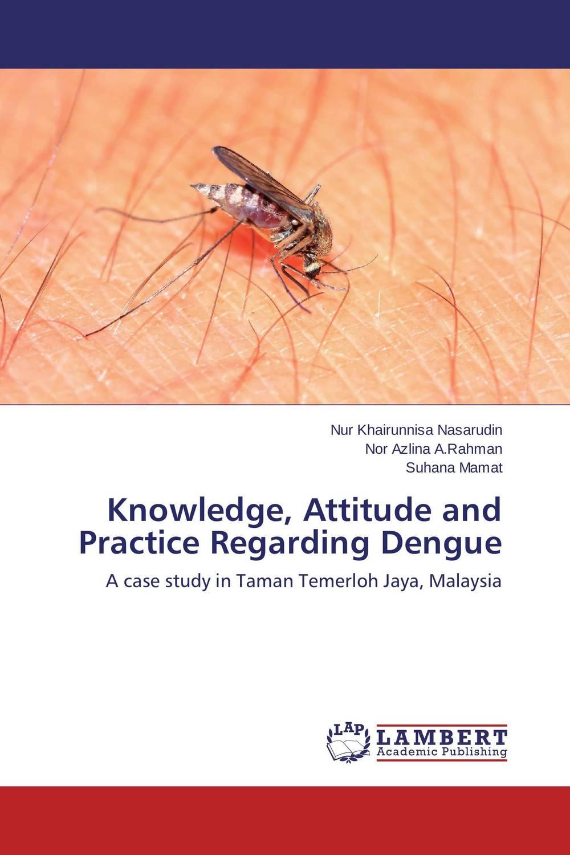 Knowledge, Attitude and Practice Regarding Dengue