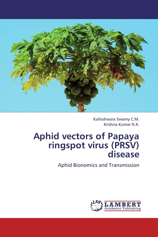 Kalleshwara Swamy C.M. and Krishna Kumar N.K. Aphid vectors of Papaya ringspot virus (PRSV) disease shyam singh and l p awasthi characterization and management of viral diseases of papaya