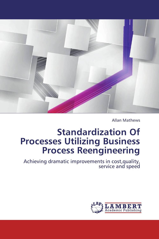 Standardization Of Processes Utilizing Business Process Reengineering