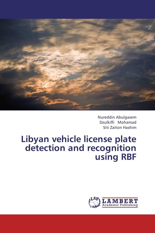 Nureddin Abulgasem,Dzulkifli Mohamad and Siti Zaiton Hashim Libyan vehicle license plate detection and recognition using RBF mukhzeer mohamad shahimin and kang nan khor integrated waveguide for biosensor application