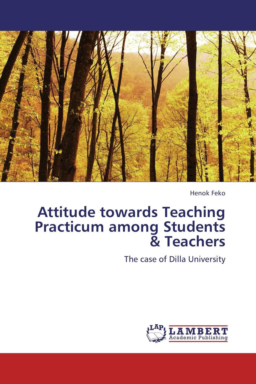 Attitude towards Teaching Practicum among Students & Teachers