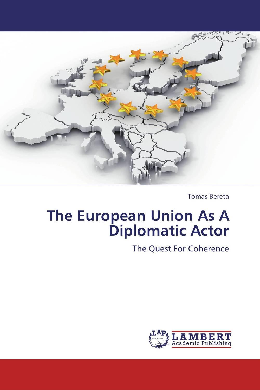 Tomas Bereta The European Union As A Diplomatic Actor european union public diplomacy