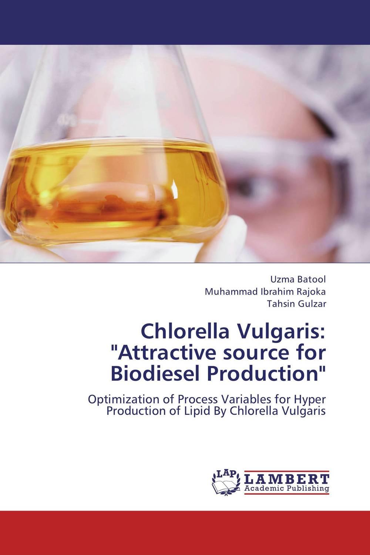 "Chlorella Vulgaris: ""Attractive source for Biodiesel Production"""