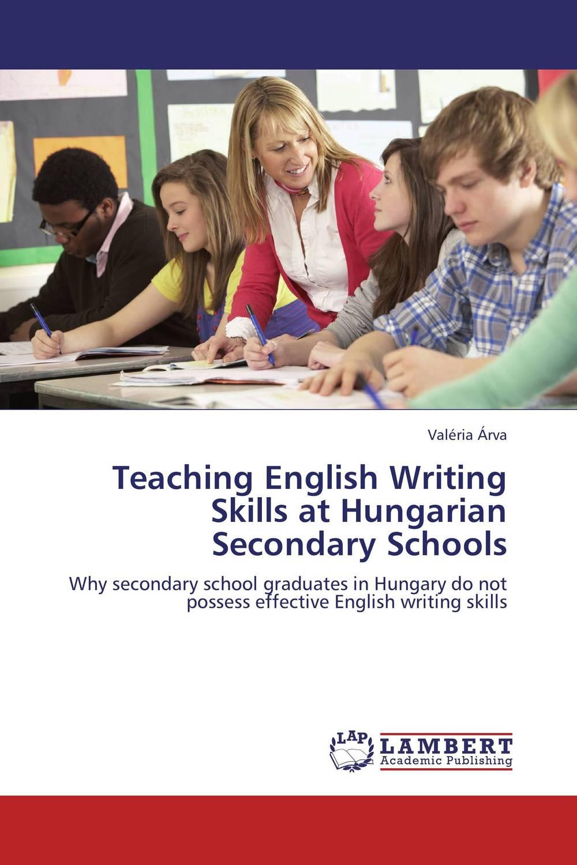 Valeria Arva Teaching English Writing Skills at Hungarian Secondary Schools dickson s o owiti mathematics teaching in secondary schools students perspective