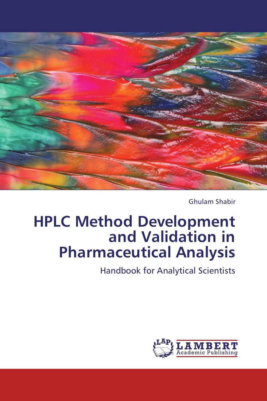 Ghulam Shabir HPLC Method Development and Validation in Pharmaceutical Analysis raja abhilash punagoti and venkateshwar rao jupally introduction to analytical method development and validation