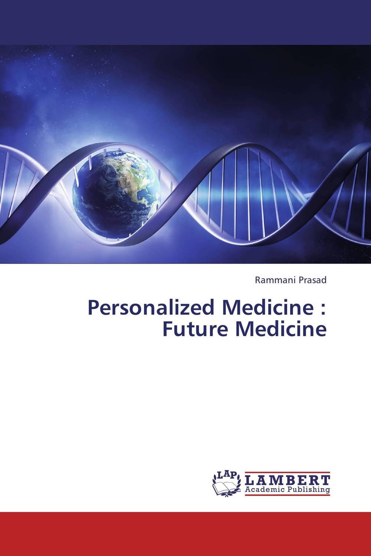 Personalized Medicine : Future Medicine