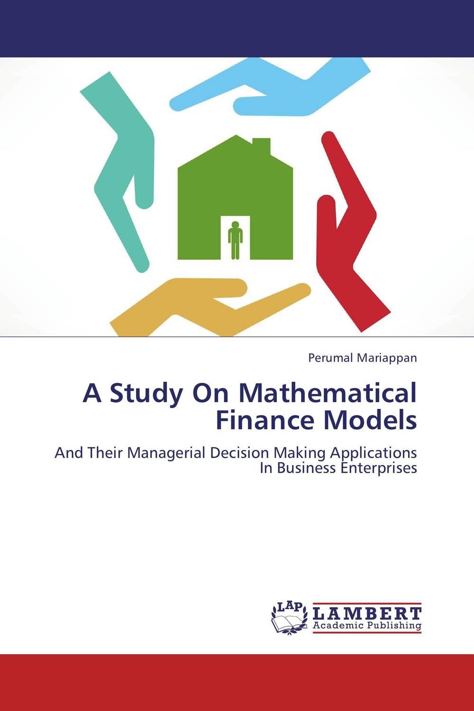 A Study On Mathematical Finance Models