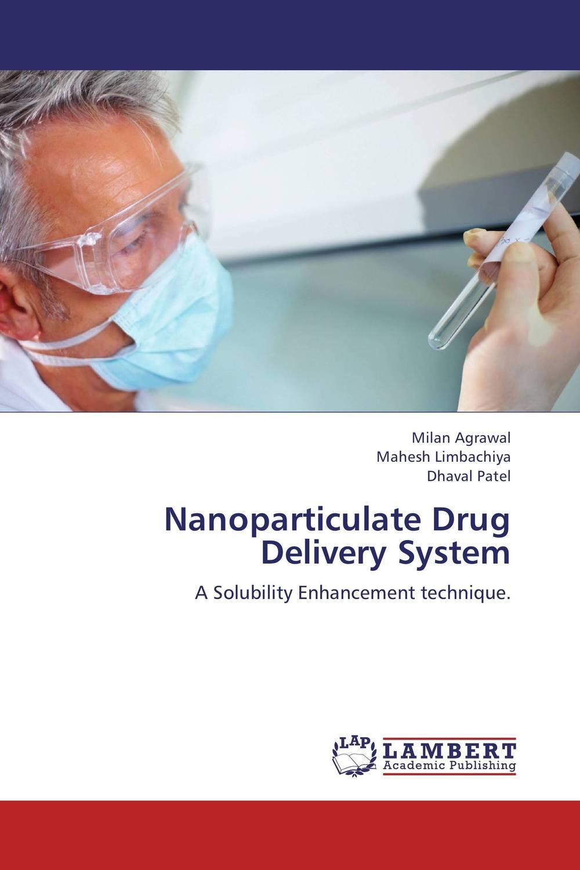 Milan Agrawal,Mahesh Limbachiya and Dhaval Patel Nanoparticulate Drug Delivery System теплый пол двухжильный под плитку arnold rak 7 m
