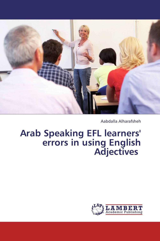 Aabdalla Alharafsheh Arab Speaking EFL learners' errors in using English Adjectives ? roshanak nouralian learning based readiness and speaking ability of efl learners