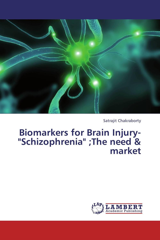 Satrajit Chakraborty Biomarkers for Brain Injury-Schizophrenia ;The need & market ben buchanan brain structure and circuitry in body dysmorphic disorder
