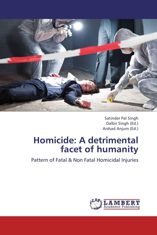 Homicide: A detrimental facet of humanity