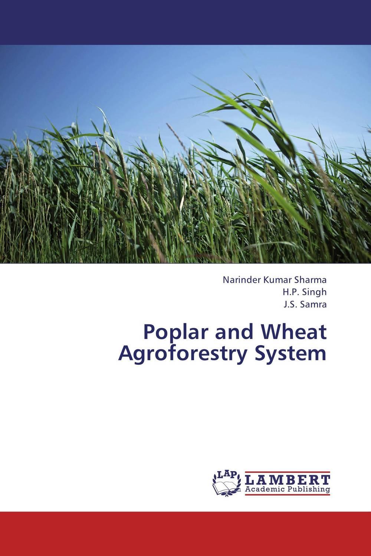 Narinder Kumar Sharma,H.P. Singh and J.S. Samra Poplar and Wheat Agroforestry System vaishali shami naresh pratap singh and pramod kumar pal morpho physio and genetic diversity analysis on indian wheat genotypes