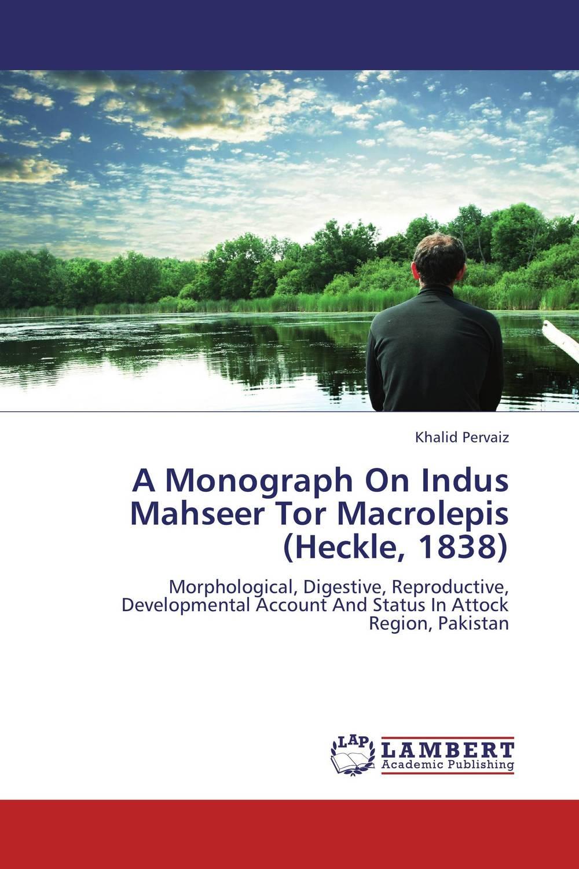 A Monograph On Indus Mahseer Tor Macrolepis (Heckle, 1838)