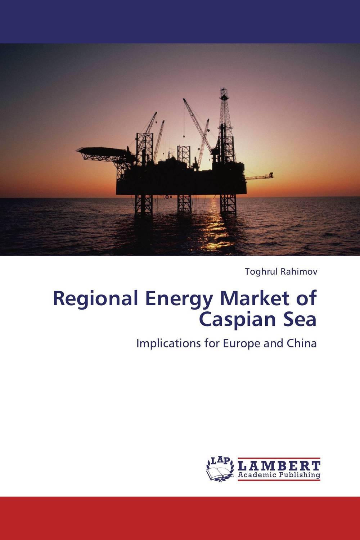 Toghrul Rahimov Regional Energy Market of Caspian Sea