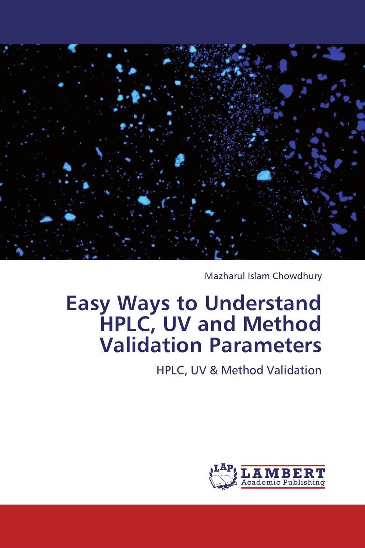 Mazharul Islam Chowdhury Easy Ways to Understand HPLC, UV and Method Validation Parameters raja abhilash punagoti and venkateshwar rao jupally introduction to analytical method development and validation