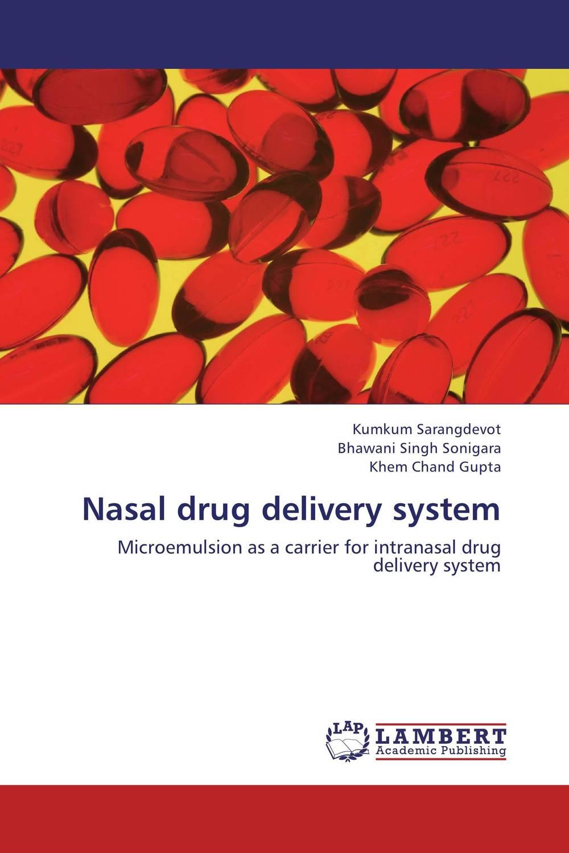 Kumkum Sarangdevot,Bhawani Singh Sonigara and Khem Chand Gupta Nasal drug delivery system kamal singh rathore shreya patel and naisarg pujara nanoparticulate drug delivery system