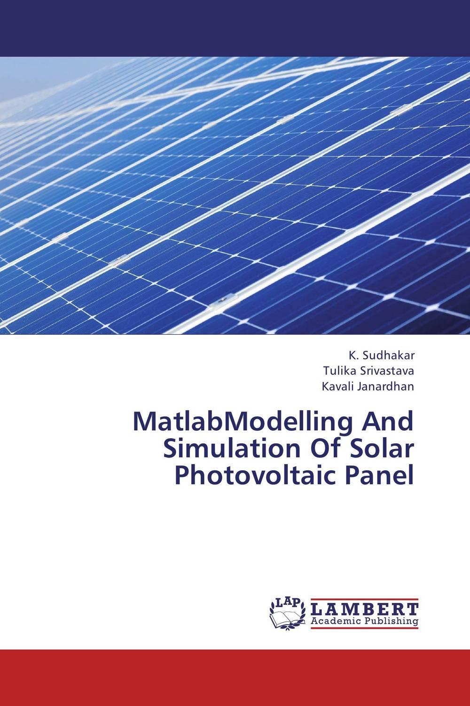 K. Sudhakar,Tulika Srivastava and Kavali Janardhan MatlabModelling And Simulation Of Solar Photovoltaic Panel anton camarota sustainability management in the solar photovoltaic industry