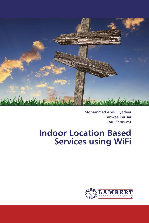 Mohammed Abdul Qadeer,Tanwee Kausar and Taru Saraswat Indoor Location Based Services using WiFi