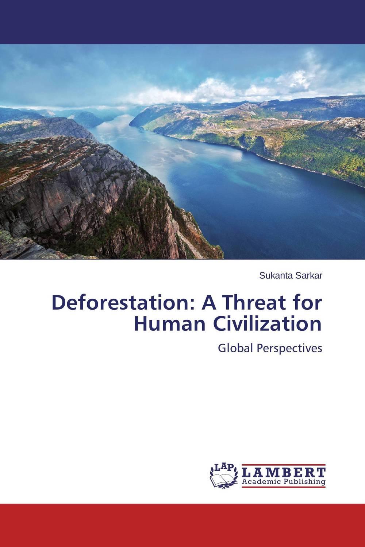 Deforestation: A Threat for Human Civilization