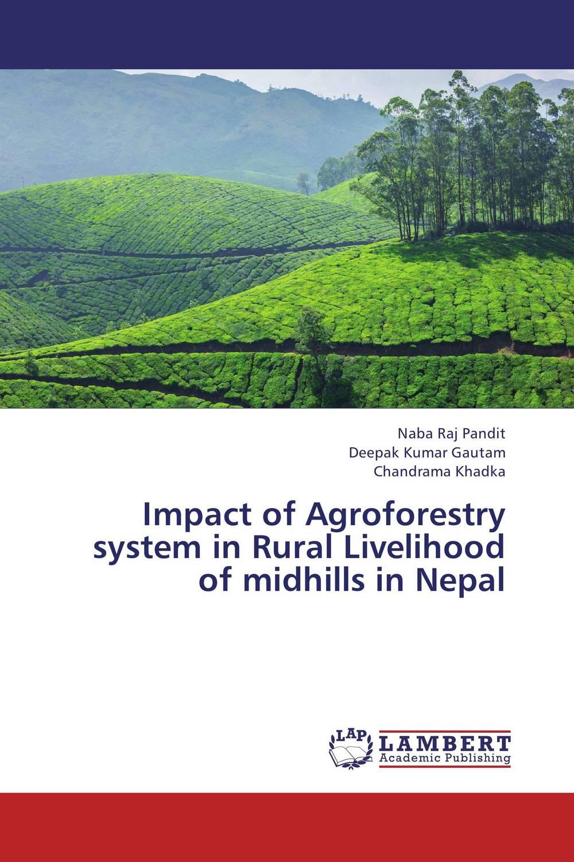 где купить  Naba Raj Pandit,Deepak Kumar Gautam and Chandrama Khadka Impact of Agroforestry system in Rural Livelihood of midhills in Nepal  по лучшей цене