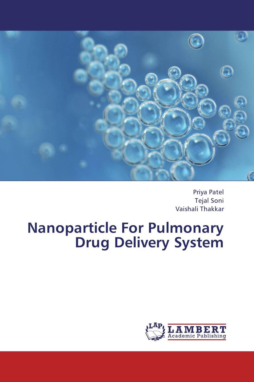 Priya Patel,Tejal Soni and Vaishali Thakkar Nanoparticle For Pulmonary Drug Delivery System shailendra singh amlan mishra and raghvendra sharma gastroretentive drug delivery system for oral anti diabetic agents