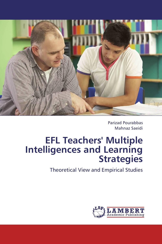 Parizad Pourabbas and Mahnaz Saeidi EFL Teachers' Multiple Intelligences and Learning Strategies roshanak nouralian learning based readiness and speaking ability of efl learners