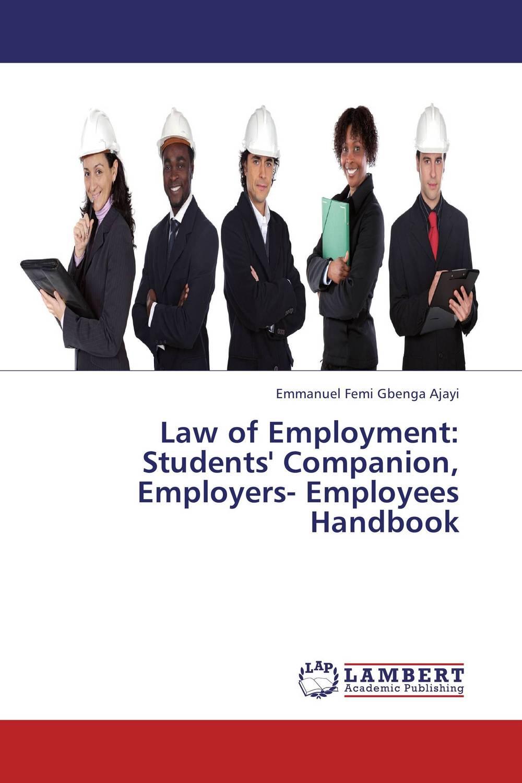 цена  Emmanuel Femi Gbenga Ajayi Law of Employment: Students' Companion, Employers- Employees Handbook  онлайн в 2017 году