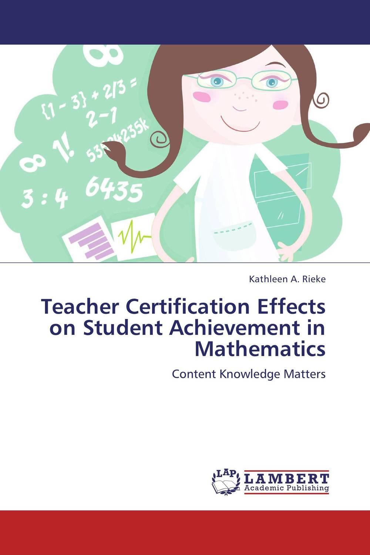 Teacher Certification Effects on Student Achievement in Mathematics