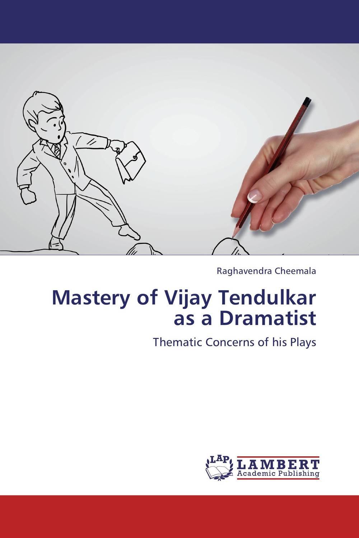 Mastery of Vijay Tendulkar as a Dramatist