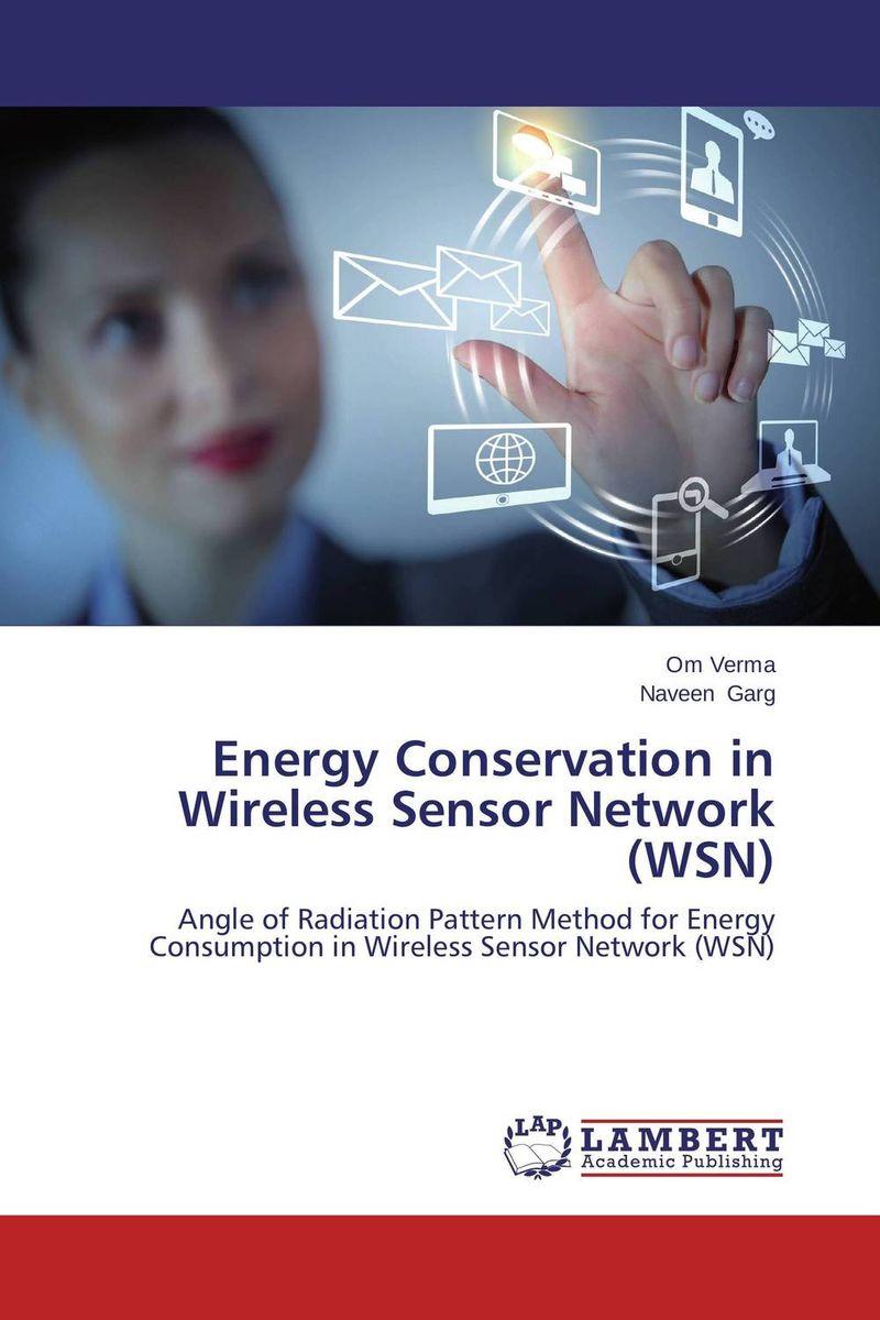 Om Verma and Naveen Garg Energy Conservation in Wireless Sensor Network (WSN)