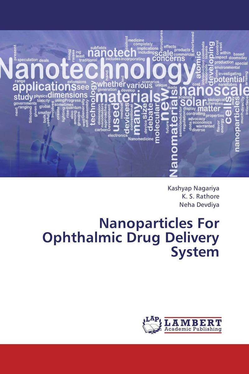 Kashyap Nagariya,K. S. Rathore and Neha Devdiya Nanoparticles For Ophthalmic Drug Delivery System kamal singh rathore shreya patel and naisarg pujara nanoparticulate drug delivery system