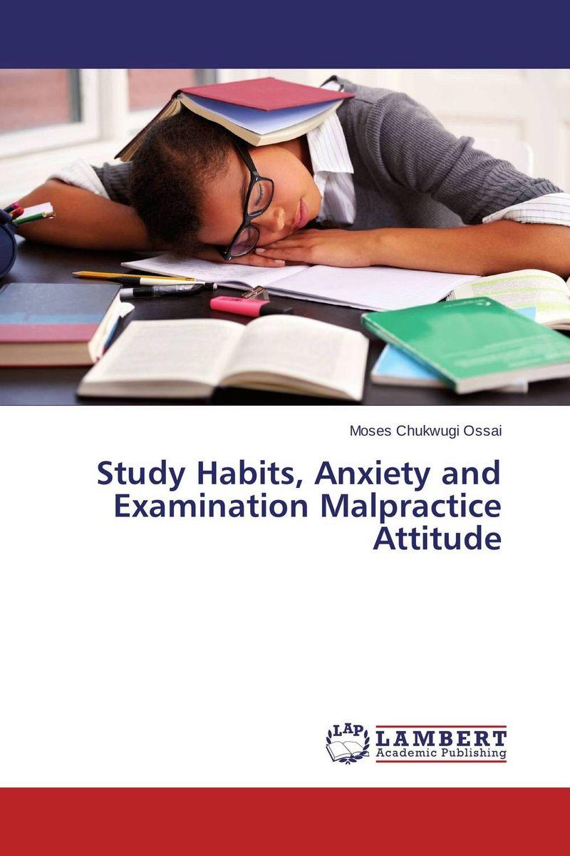 Study Habits, Anxiety and Examination Malpractice Attitude