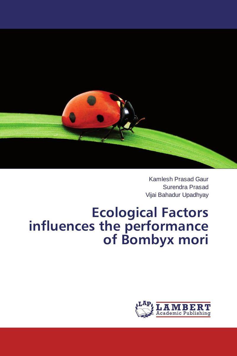 где купить  Kamlesh Prasad Gaur,Surendra Prasad and Vijai Bahadur Upadhyay Ecological Factors influences the performance of Bombyx mori  по лучшей цене