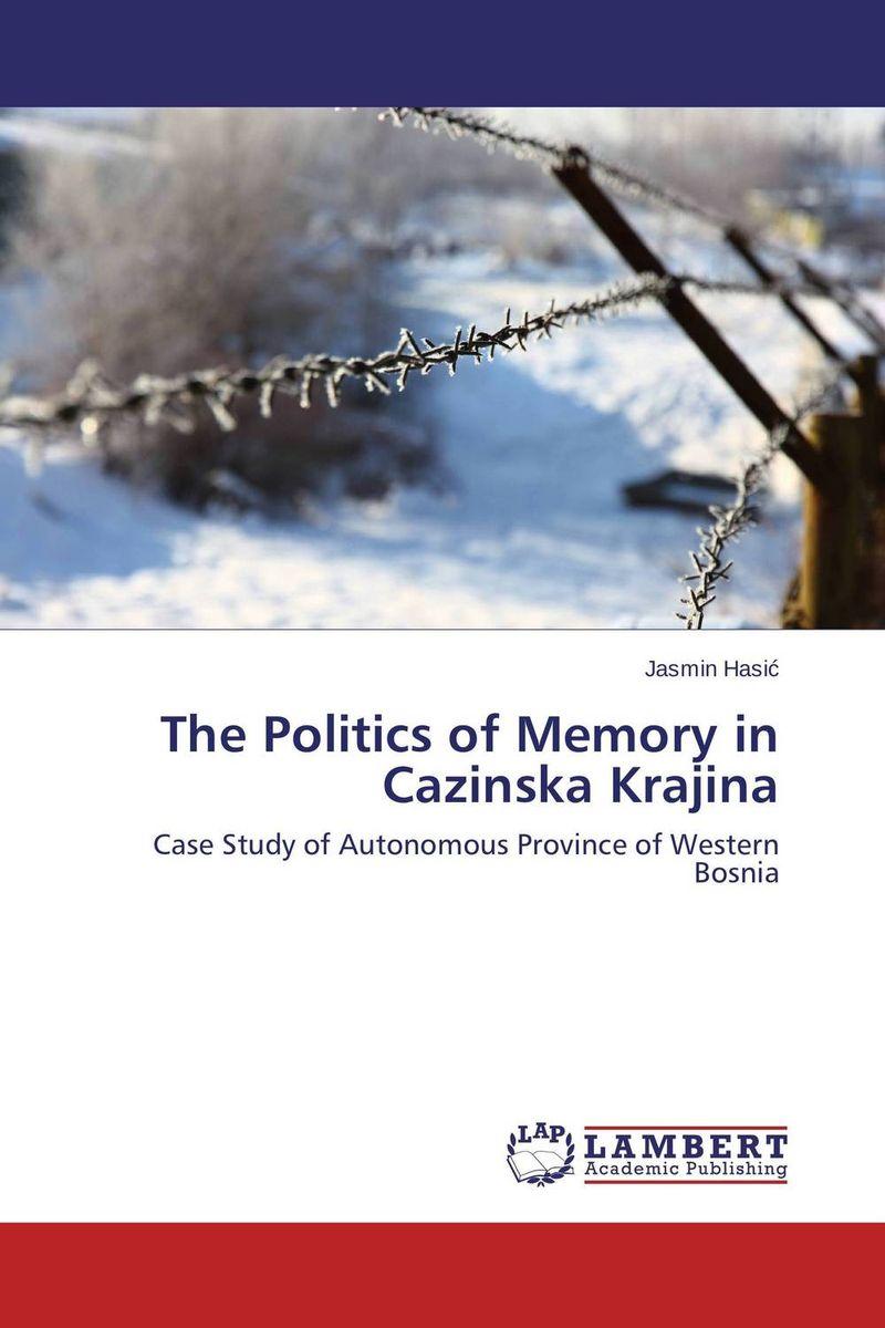 Jasmin Hasic The Politics of Memory in Cazinska Krajina sahar bazzaz forgotten saints – history power and politics in the making of modern morocco