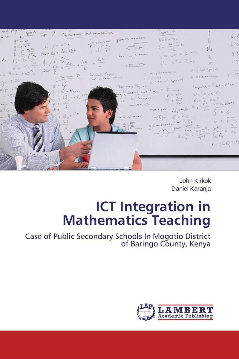 John Kirkok and Daniel Karanja ICT Integration in Mathematics Teaching dickson s o owiti mathematics teaching in secondary schools students perspective
