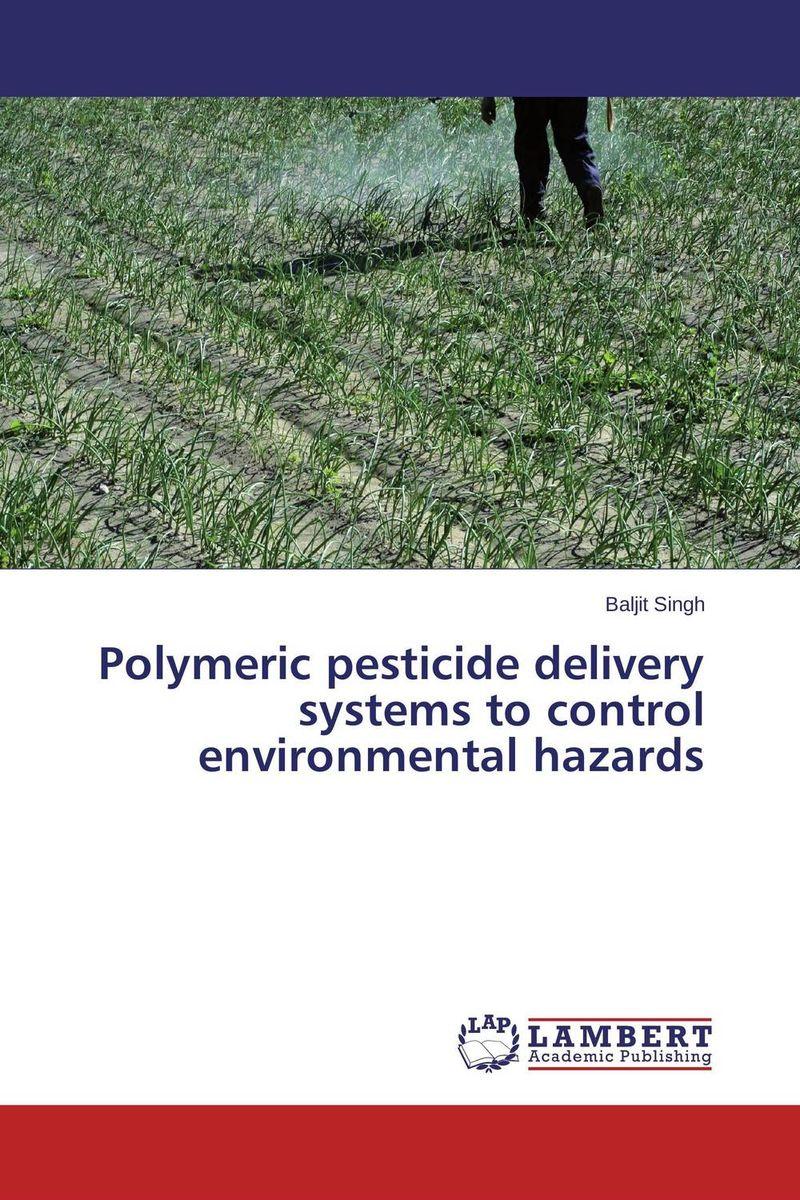 Baljit Singh Polymeric pesticide delivery systems to control environmental hazards baljit singh polymeric pesticide delivery systems to control environmental hazards