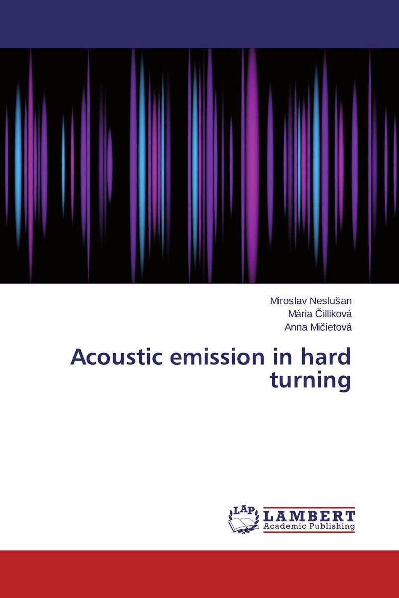 Miroslav Neslusan,Maria Cillikova and Anna Micietova Acoustic emission in hard turning