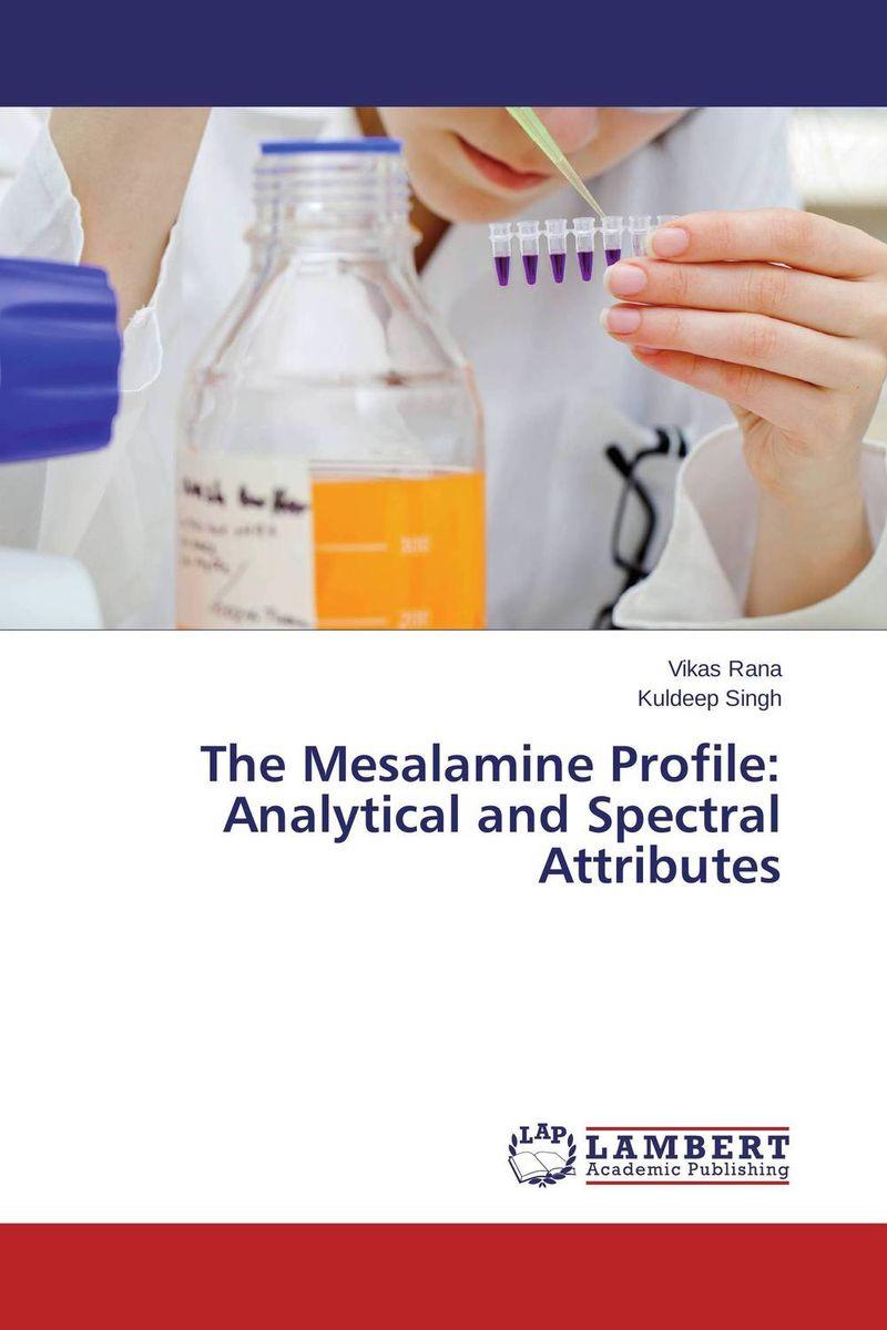 VIKAS RANA and Kuldeep Singh The Mesalamine Profile: Analytical and Spectral Attributes mahendra singh ashawat and nilima kanwar hada ethical guideline on paediatric drug development regulatory aspects