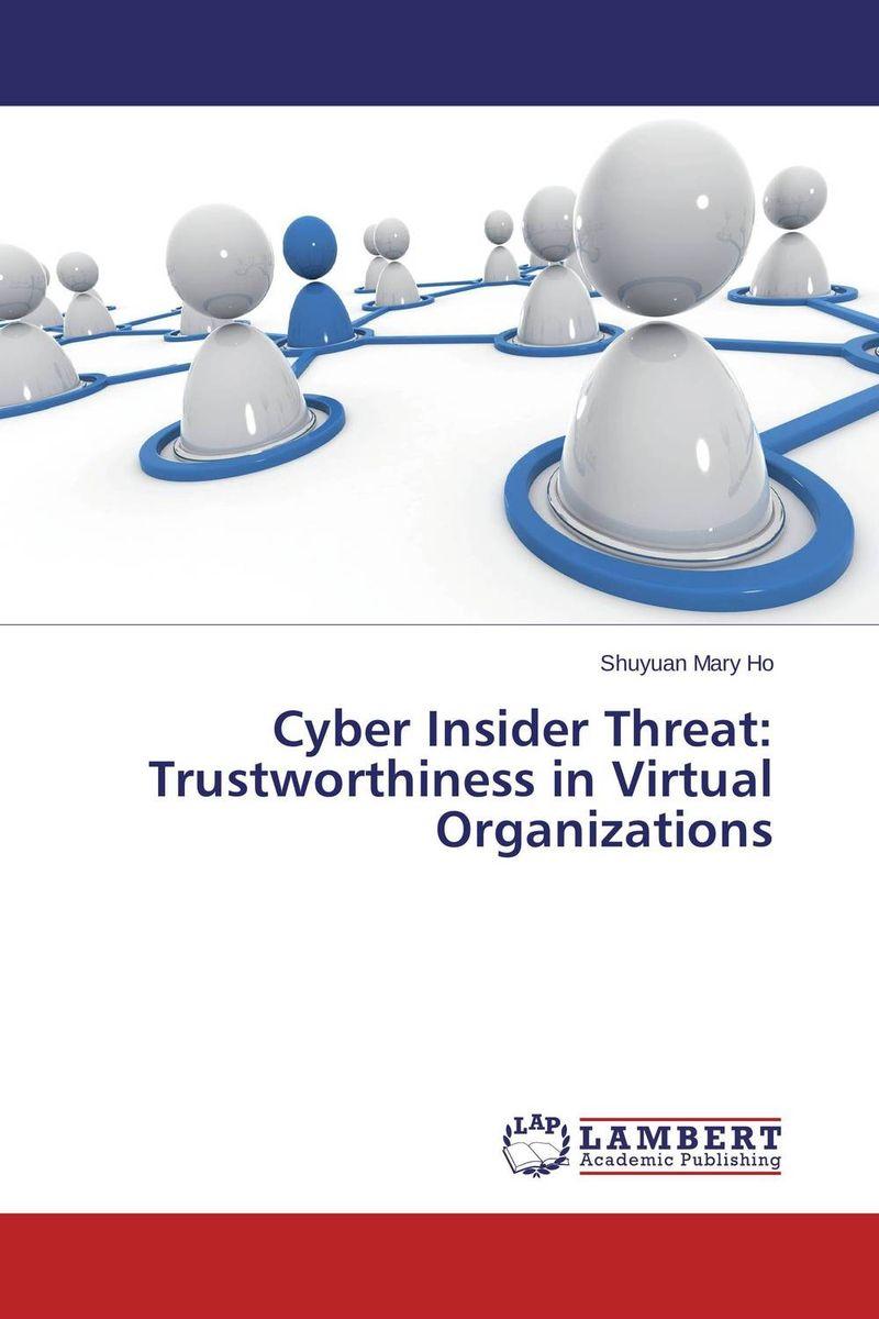 Cyber Insider Threat: Trustworthiness in Virtual Organizations