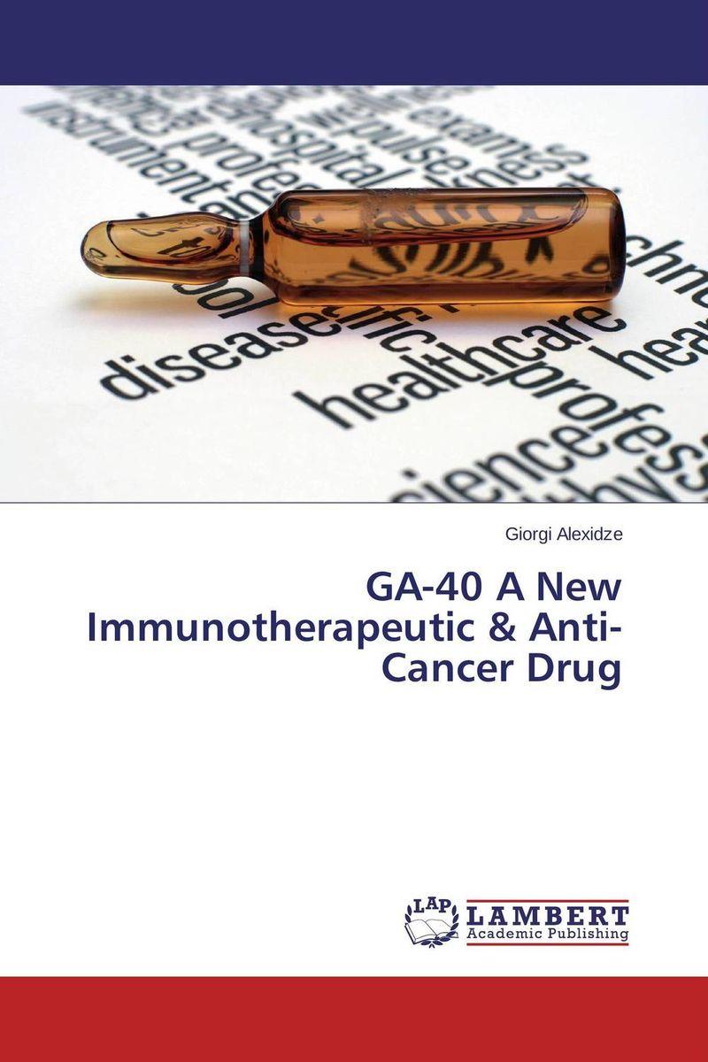 GA-40 A New Immunotherapeutic & Anti-Cancer Drug