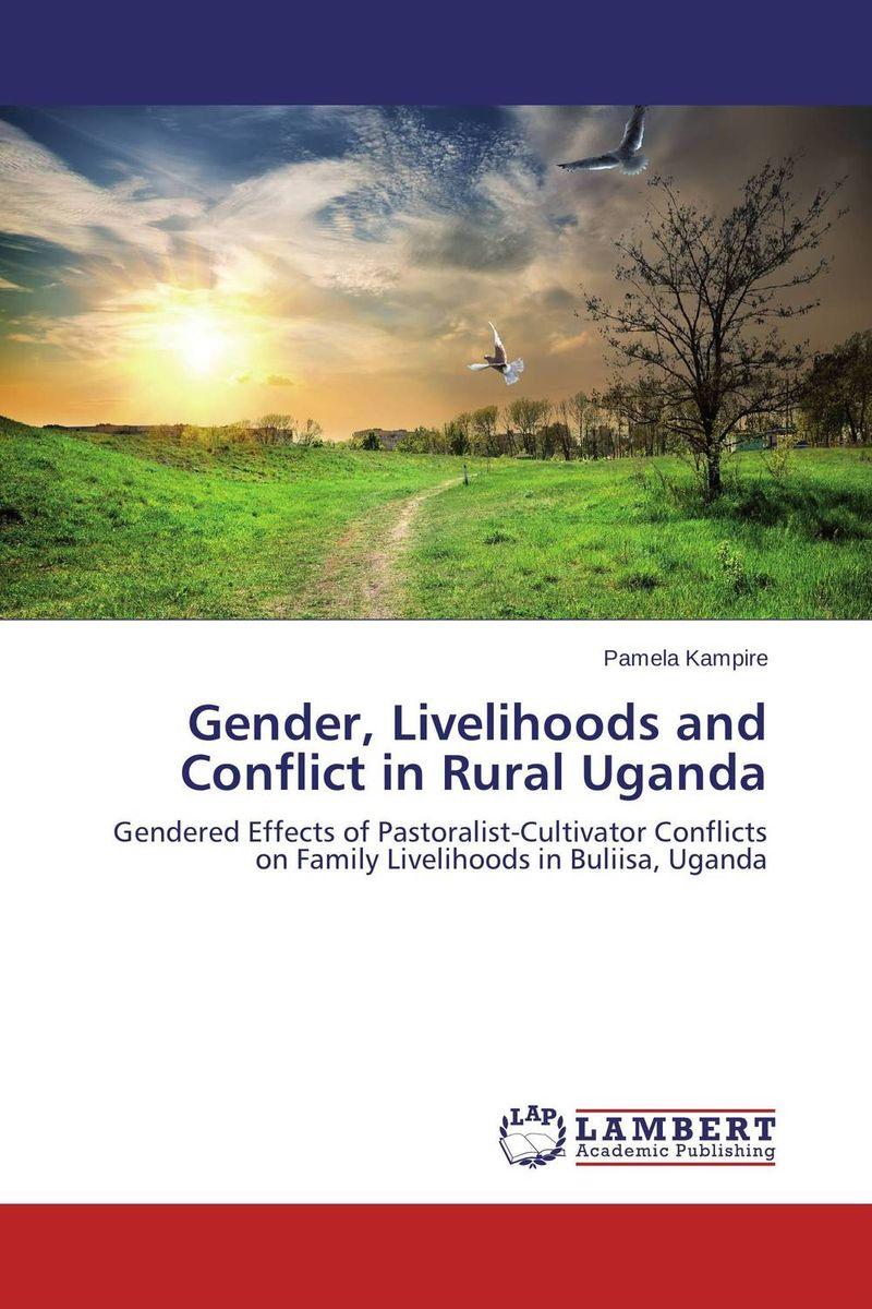 Pamela Kampire Gender, Livelihoods and Conflict in Rural Uganda