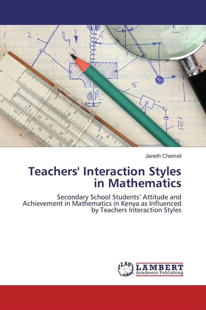 Janeth Chemeli Teachers' Interaction Styles in Mathematics dickson s o owiti mathematics teaching in secondary schools students perspective