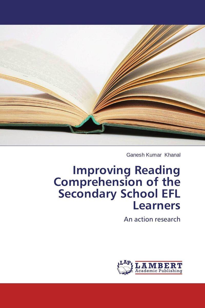 Ganesh Kumar Khanal Improving Reading Comprehension of the Secondary School EFL Learners roshanak nouralian learning based readiness and speaking ability of efl learners
