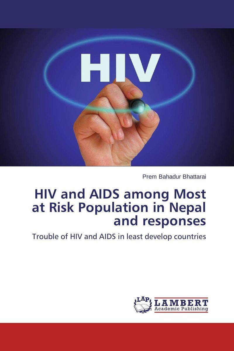 где купить  Prem Bahadur Bhattarai HIV and AIDS among Most at Risk Population in Nepal and responses  по лучшей цене