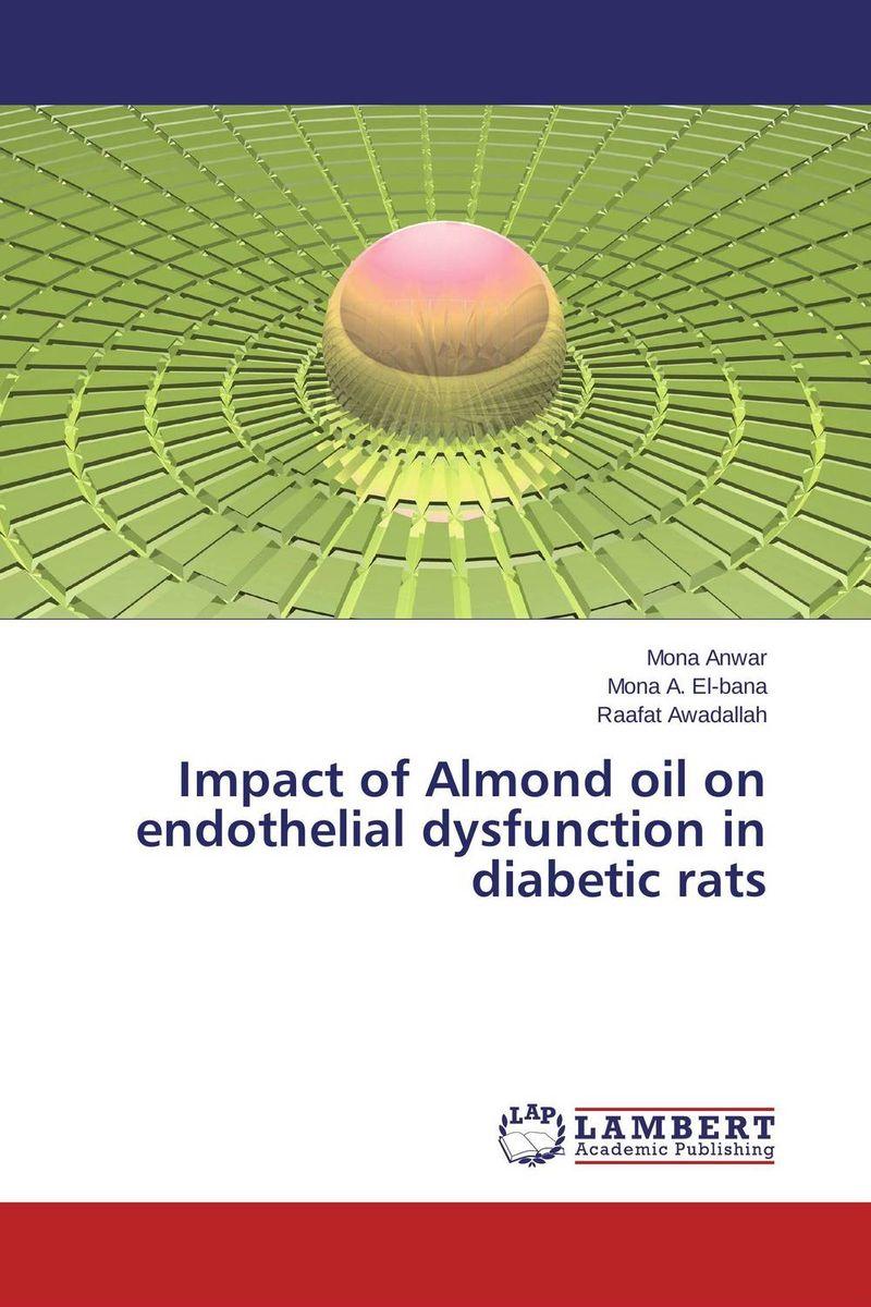 Mona Anwar,Mona A. El-bana and Raafat Awadallah Impact of Almond oil on endothelial dysfunction in diabetic rats