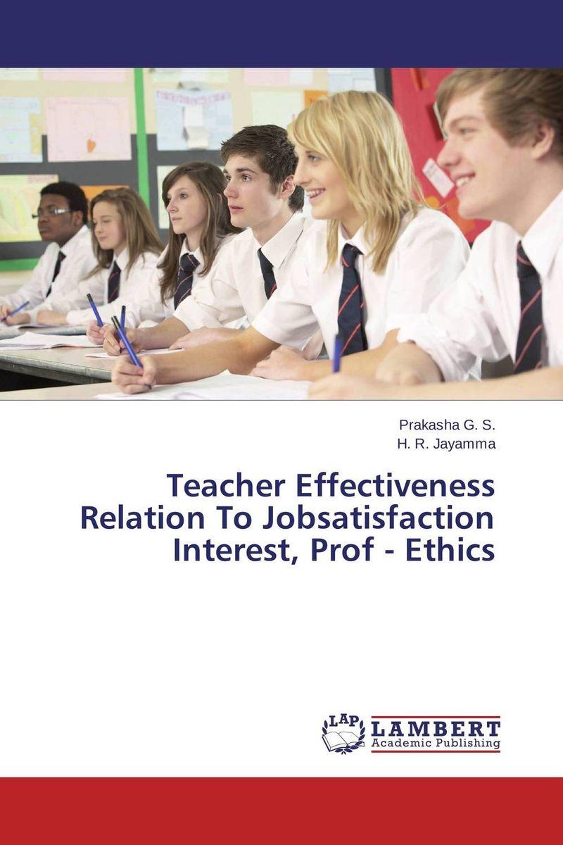Teacher Effectiveness Relation To Jobsatisfaction Interest, Prof - Ethics