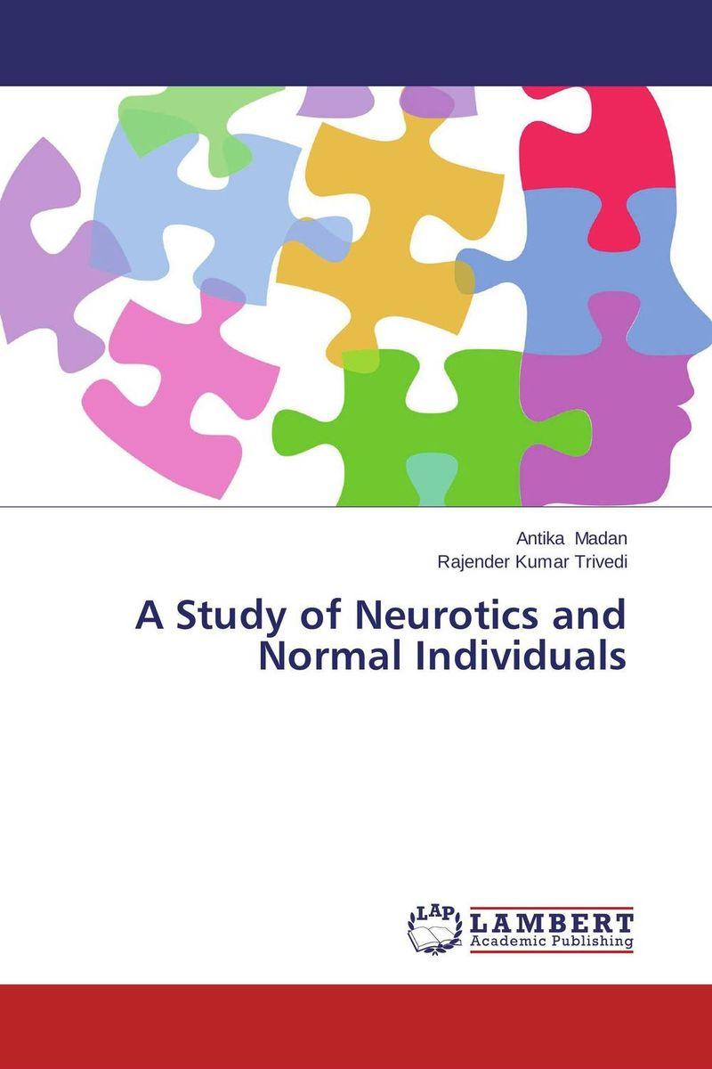Antika Madan and Rajender Kumar Trivedi A Study of Neurotics and Normal Individuals  цены