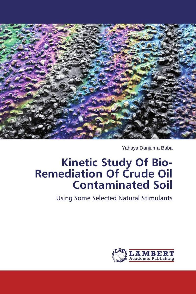 Yahaya Danjuma Baba Kinetic Study Of Bio-Remediation Of Crude Oil Contaminated Soil  michael silaev the kinetic investigation of the free radical addition